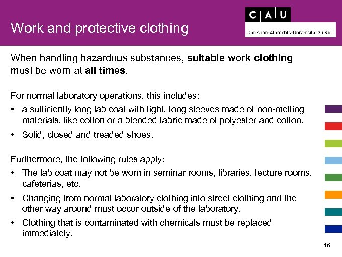 Work and protective clothing When handling hazardous substances, suitable work clothing must be worn
