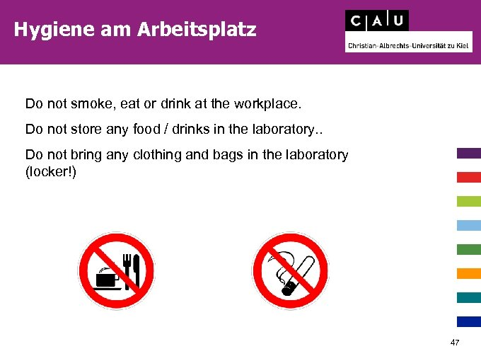 Hygiene am Arbeitsplatz Do not smoke, eat or drink at the workplace. Do not