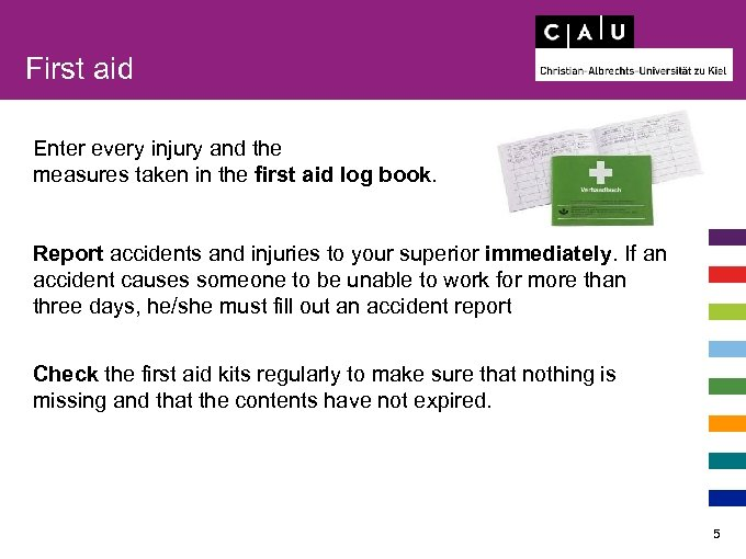 First aid Enter every injury and the measures taken in the first aid log