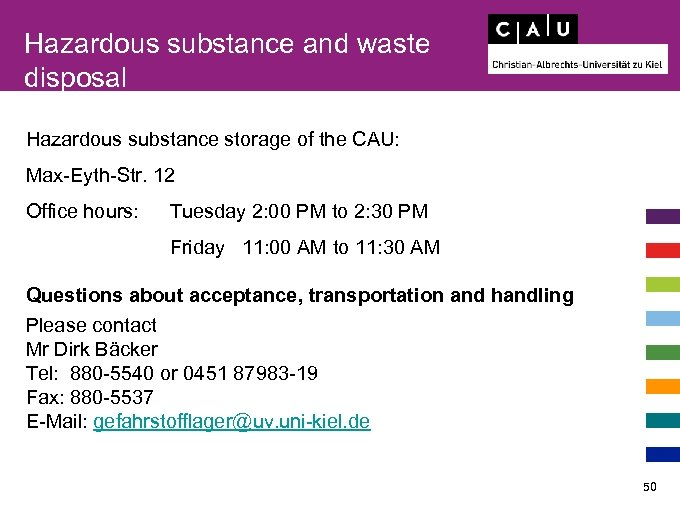 Hazardous substance and waste disposal Hazardous substance storage of the CAU: Max-Eyth-Str. 12 Office