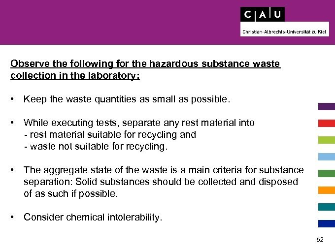 Observe the following for the hazardous substance waste collection in the laboratory: • Keep