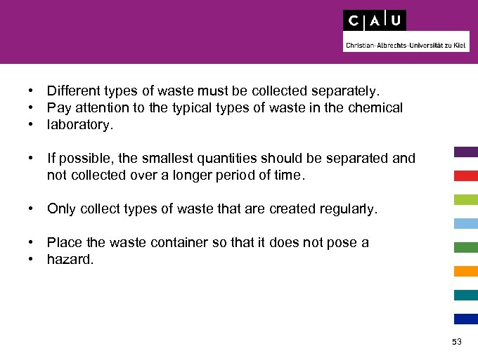 • Different types of waste must be collected separately. • Pay attention to