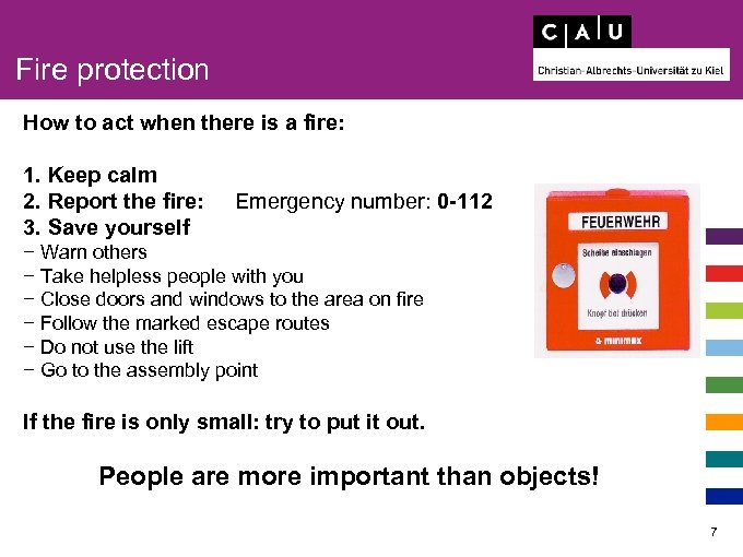 Fire protection How to act when there is a fire: 1. Keep calm 2.