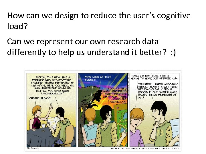 How can we design to reduce the user's cognitive load? Can we represent our