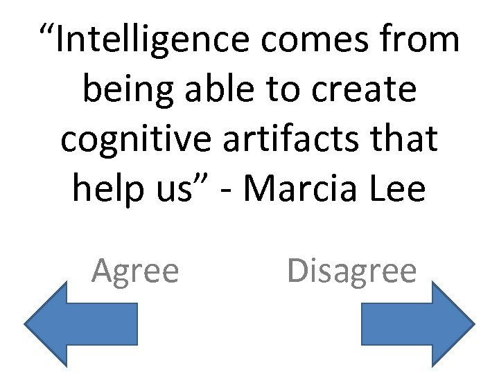 """Intelligence comes from being able to create cognitive artifacts that help us"" - Marcia"
