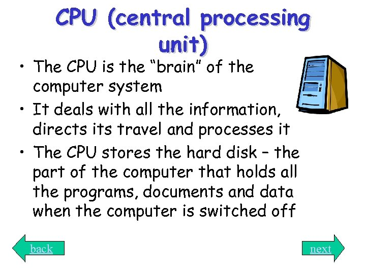"CPU (central processing unit) • The CPU is the ""brain"" of the computer system"
