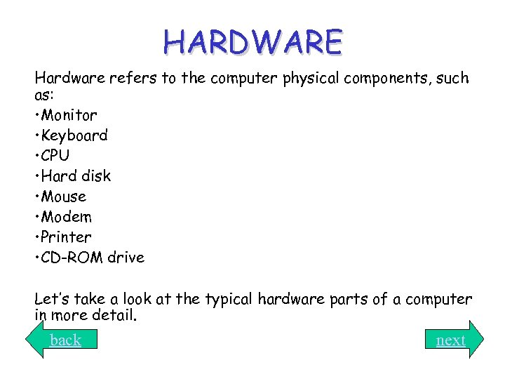 HARDWARE Hardware refers to the computer physical components, such as: • Monitor • Keyboard