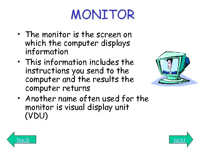 MONITOR • The monitor is the screen on which the computer displays information •