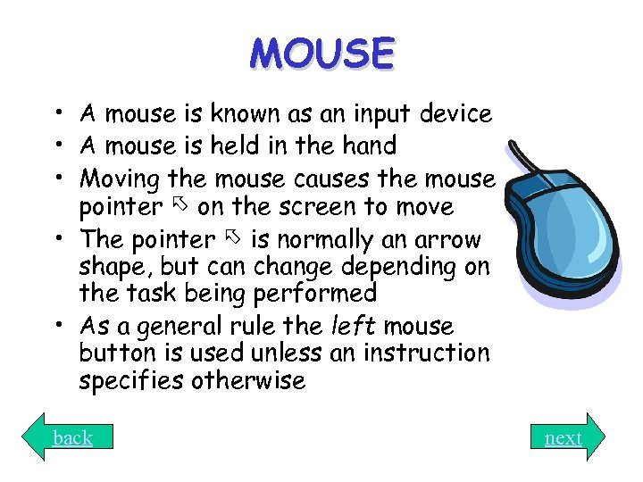 MOUSE • A mouse is known as an input device • A mouse is