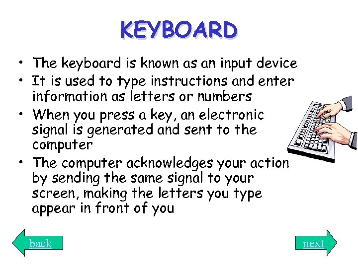 KEYBOARD • The keyboard is known as an input device • It is used