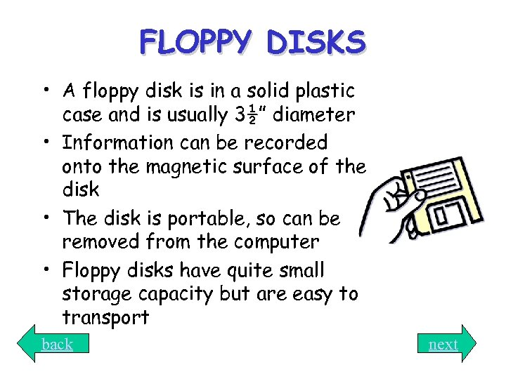FLOPPY DISKS • A floppy disk is in a solid plastic case and is