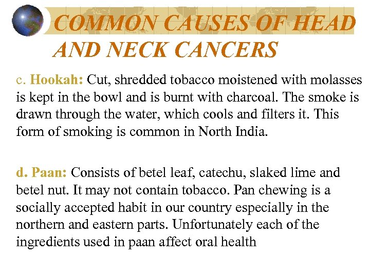 COMMON CAUSES OF HEAD AND NECK CANCERS c. Hookah: Cut, shredded tobacco moistened with
