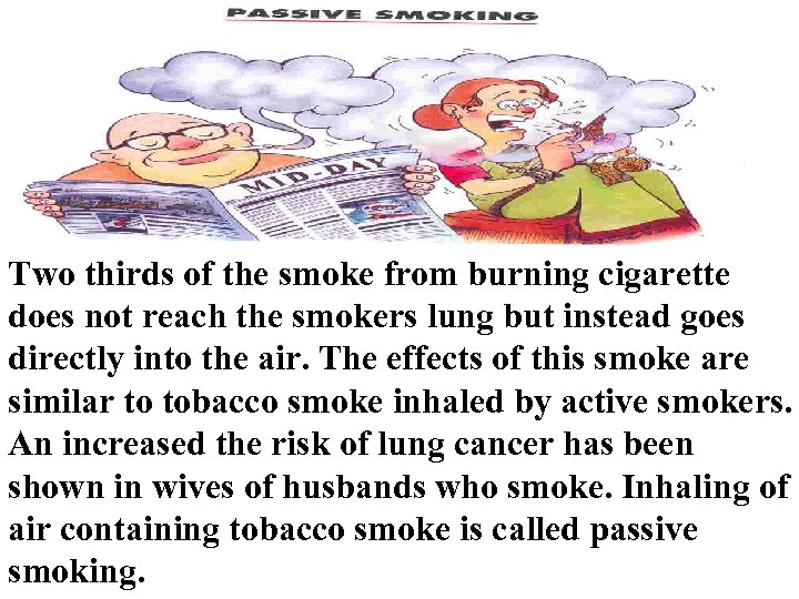 Two thirds of the smoke from burning cigarette does not reach the smokers lung