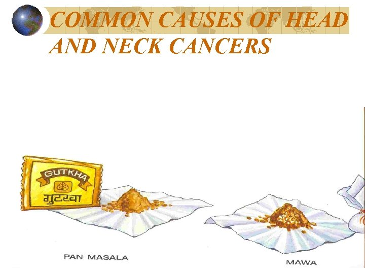 COMMON CAUSES OF HEAD AND NECK CANCERS