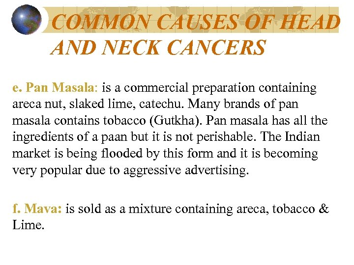 COMMON CAUSES OF HEAD AND NECK CANCERS e. Pan Masala: is a commercial preparation