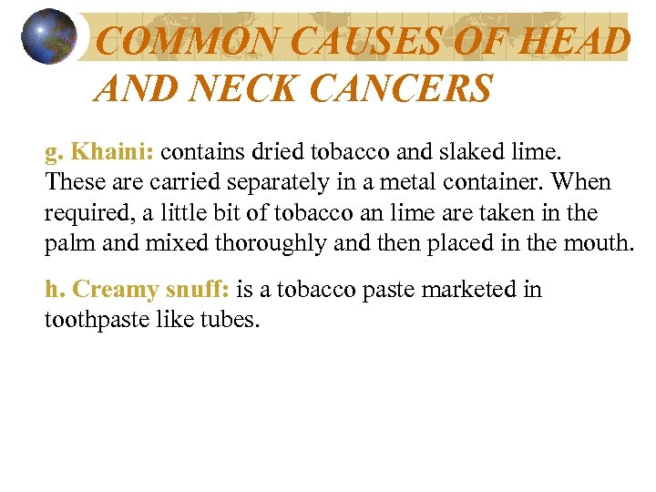COMMON CAUSES OF HEAD AND NECK CANCERS g. Khaini: contains dried tobacco and slaked