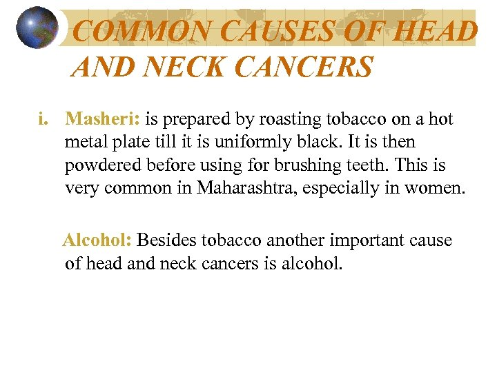 COMMON CAUSES OF HEAD AND NECK CANCERS i. Masheri: is prepared by roasting tobacco