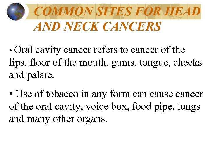 COMMON SITES FOR HEAD AND NECK CANCERS • Oral cavity cancer refers to cancer