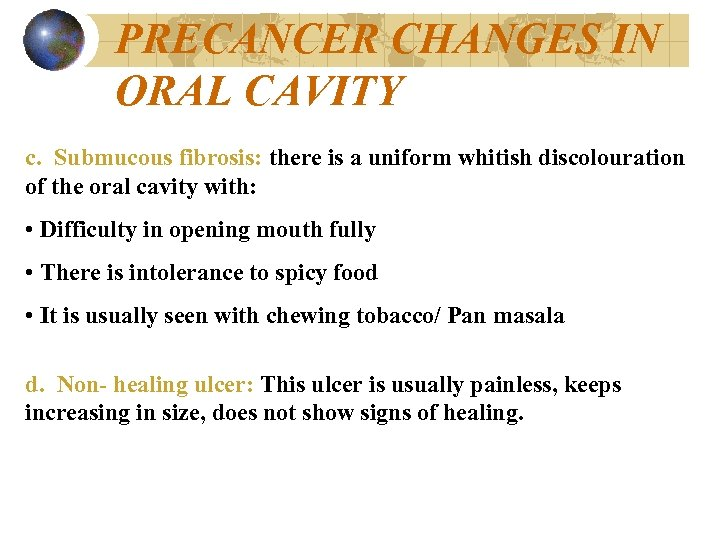 PRECANCER CHANGES IN ORAL CAVITY c. Submucous fibrosis: there is a uniform whitish discolouration