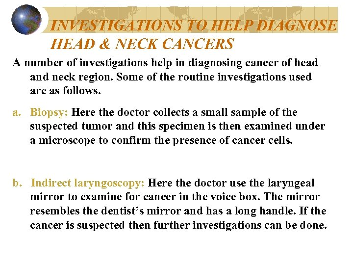INVESTIGATIONS TO HELP DIAGNOSE HEAD & NECK CANCERS A number of investigations help in