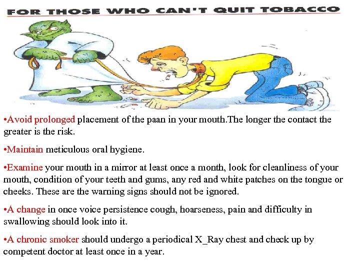• Avoid prolonged placement of the paan in your mouth. The longer the