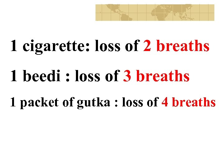 1 cigarette: loss of 2 breaths 1 beedi : loss of 3 breaths 1