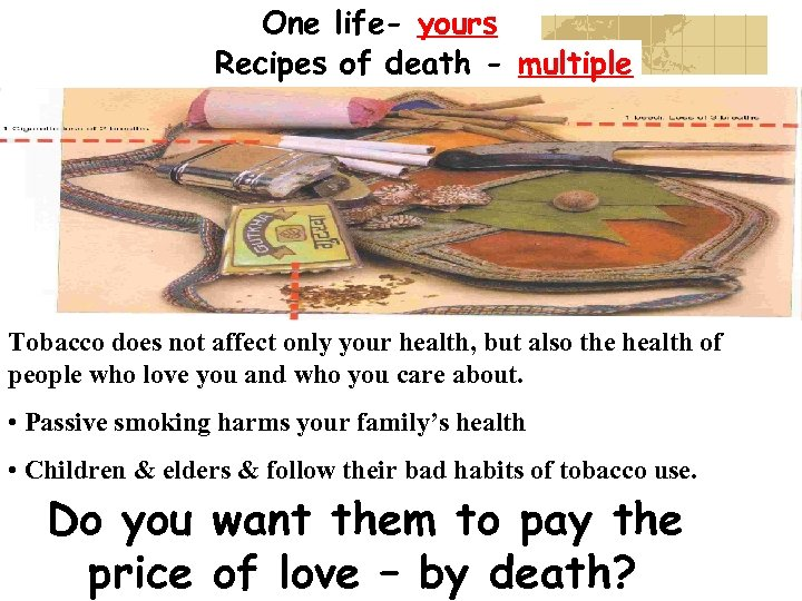 One life- yours Recipes of death - multiple Tobacco does not affect only your
