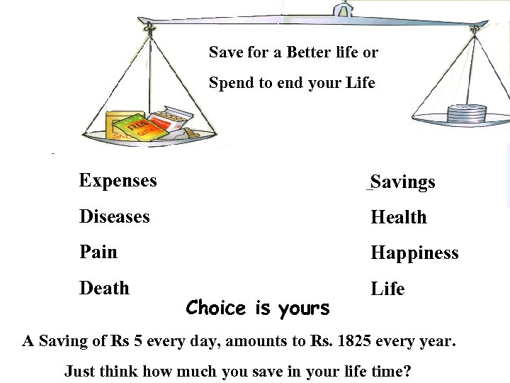 Save for a Better life or Spend to end your Life Expenses Savings Diseases