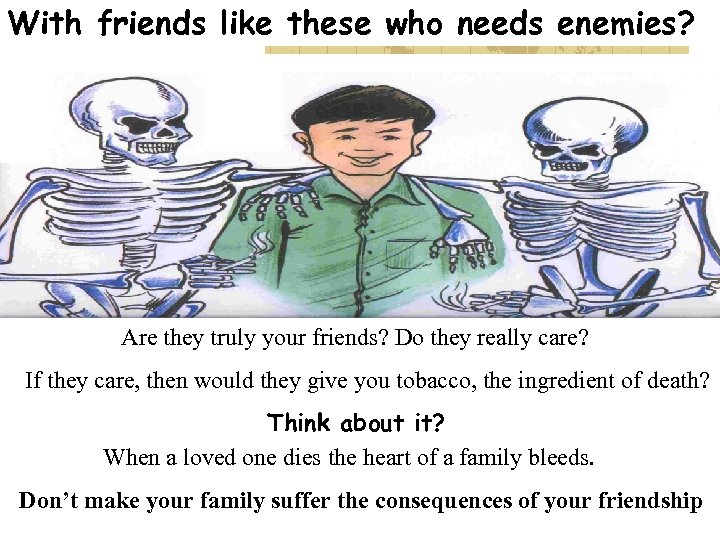 With friends like these who needs enemies? Are they truly your friends? Do they