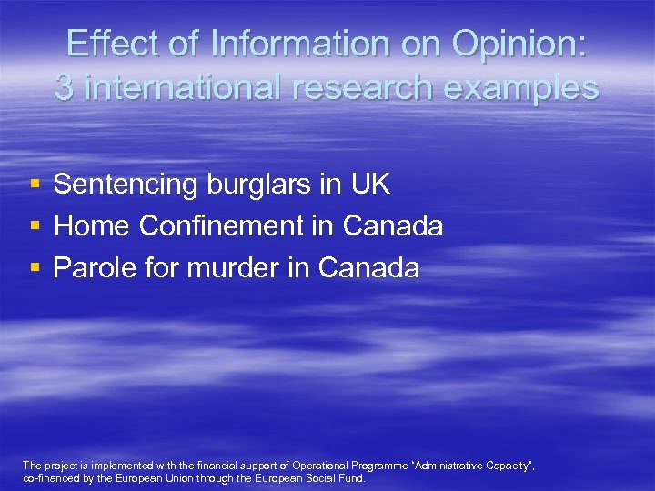 Effect of Information on Opinion: 3 international research examples § § § Sentencing burglars