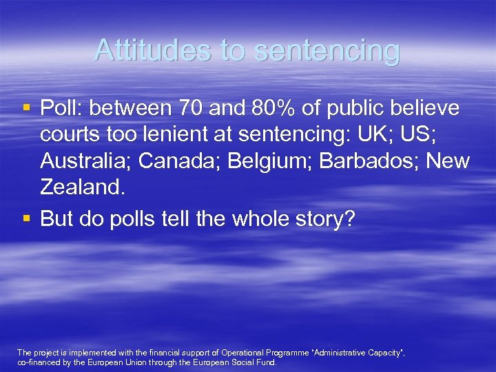 Attitudes to sentencing § Poll: between 70 and 80% of public believe courts too