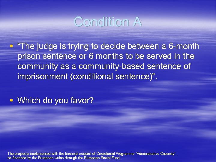 """Condition A § """"The judge is trying to decide between a 6 -month prison"""