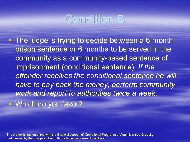Condition B § The judge is trying to decide between a 6 -month prison
