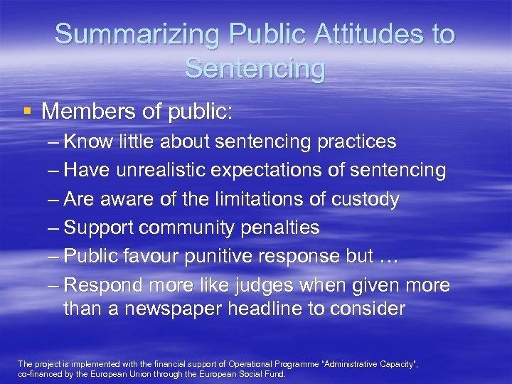 Summarizing Public Attitudes to Sentencing § Members of public: – Know little about sentencing