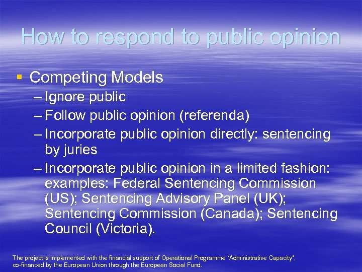 How to respond to public opinion § Competing Models – Ignore public – Follow