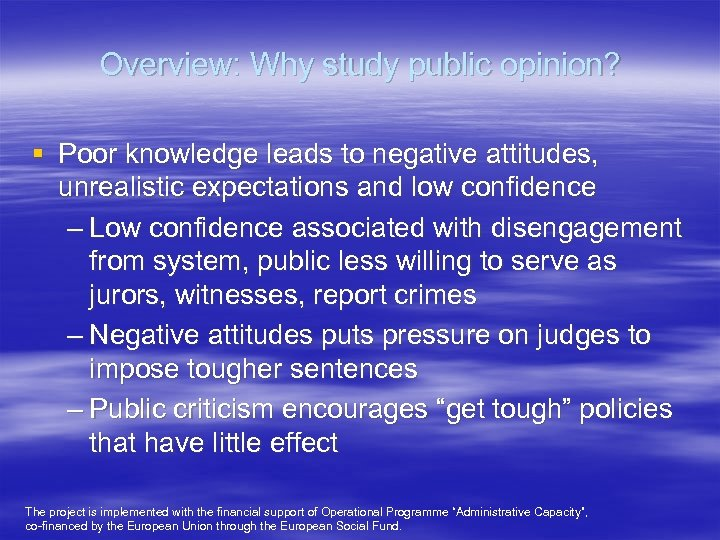 Overview: Why study public opinion? § Poor knowledge leads to negative attitudes, unrealistic expectations