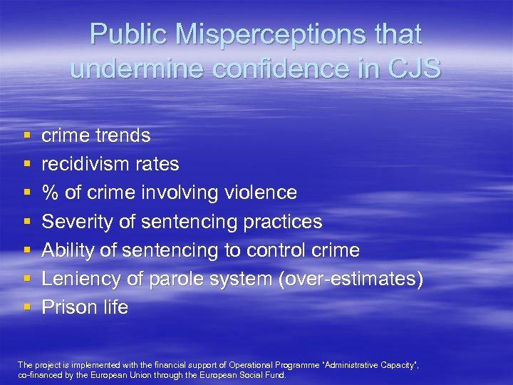 Public Misperceptions that undermine confidence in CJS § § § § crime trends recidivism