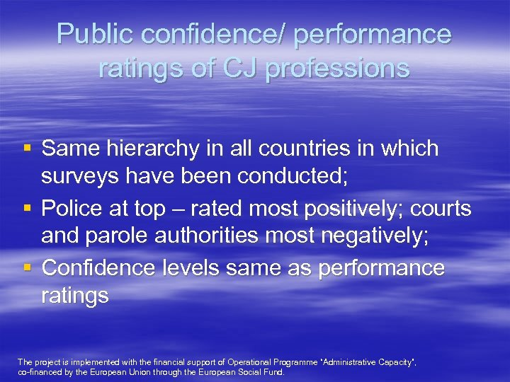 Public confidence/ performance ratings of CJ professions § Same hierarchy in all countries in
