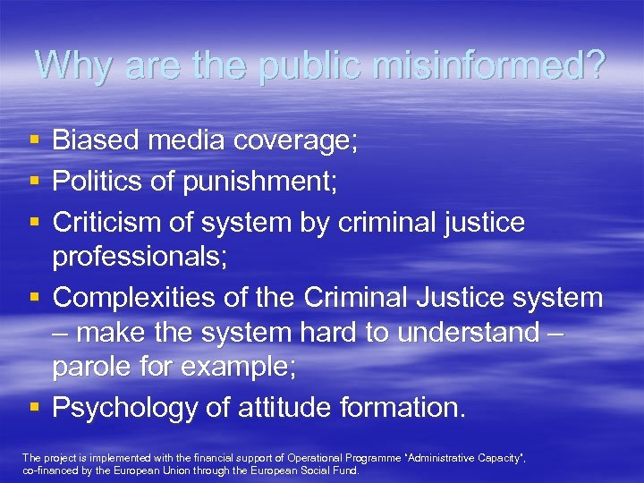 Why are the public misinformed? § § § Biased media coverage; Politics of punishment;