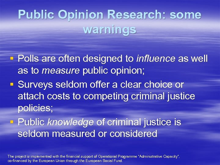 Public Opinion Research: some warnings § Polls are often designed to influence as well