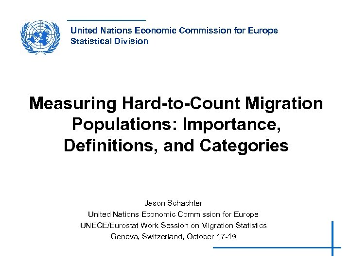 United Nations Economic Commission for Europe Statistical Division Measuring Hard-to-Count Migration Populations: Importance, Definitions,