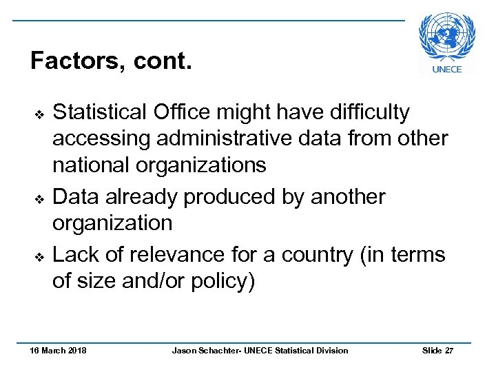 Factors, cont. v v v Statistical Office might have difficulty accessing administrative data from