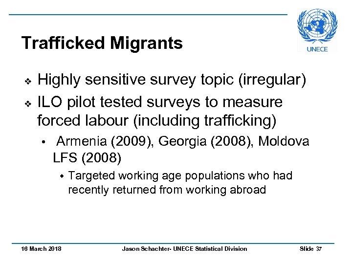 Trafficked Migrants v v Highly sensitive survey topic (irregular) ILO pilot tested surveys to