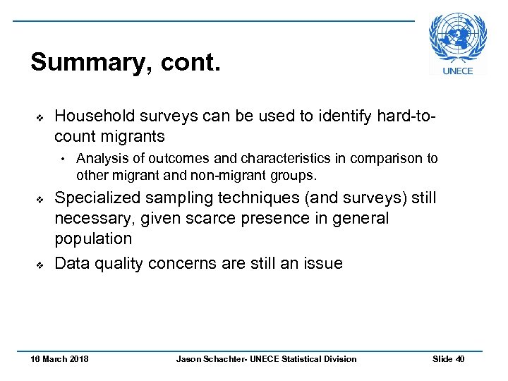 Summary, cont. v Household surveys can be used to identify hard-tocount migrants • v