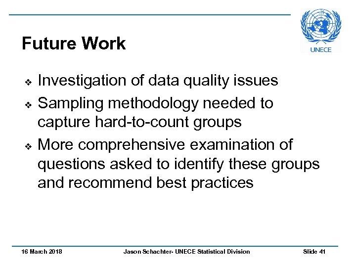 Future Work v v v Investigation of data quality issues Sampling methodology needed to