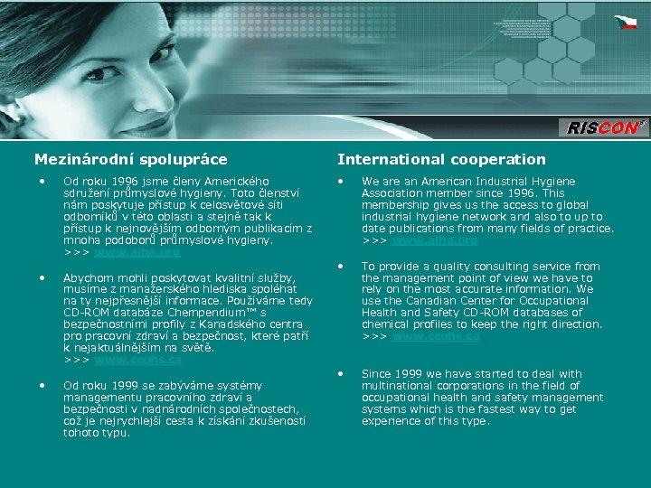 Mezinárodní spolupráce • Od roku 1996 jsme členy Amerického sdružení průmyslové hygieny. Toto členství
