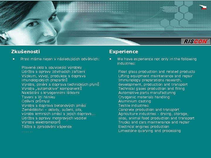 Zkušenosti • Praxi máme nejen v následujících odvětvích: Plavené sklo a související výrobky Údržba