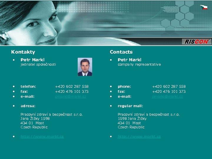 Kontakty • Petr Markl • • • telefon: fax: e-mail: • Contacts adresa: jednatel
