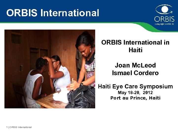 ORBIS International in Haiti Joan Mc. Leod Ismael Cordero Haiti Eye Care Symposium May