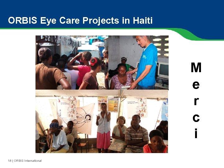 ORBIS Eye Care Projects in Haiti M e r c i 18 | ORBIS